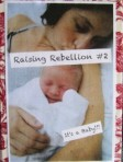 Raising Rebellion #2: It's a baby!!!